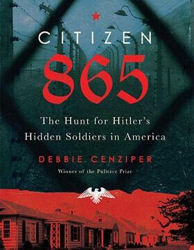 """""""אזרח 865: המצוד אחר חייליו הנסתרים של היטלר באמריקה"""" מאת דבי צנזיפר (צילום: Hachette Books)"""