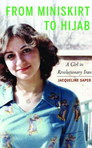 עטיפת הספר מחצאית מיני לחיג'אב: נערה באיראן המהפכנית. (ספרי פוטומאק/הוצאת אוניברסיטת נברסקה)